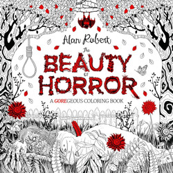 The Beauty of Horror: A GOREgeous Colouring Book by Alan Robert