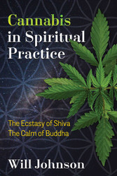 Cannabis in Spiritual Practice: The Ecstasy of Shiva, The Calm of Buddha by Will Johnson