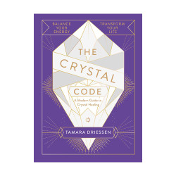 The Crystal Code: A Modern Guide to Crystal Healing by Tamara Driessen
