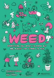 Weed: Everything You Want to Know but are too Stoned to Ask by Michelle Lhooq