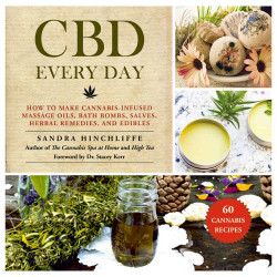 CBD Every Day: How to Make Cannabis-Infused Massage Oils, Bath Bombs, Salves, Herbal Remedies and Edibles