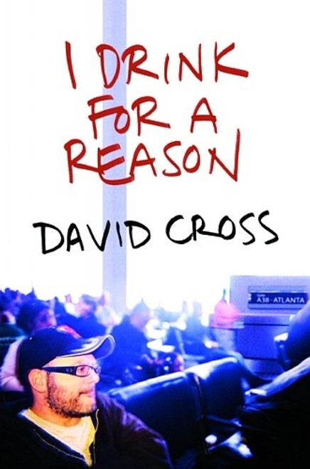 I Drink For A Reason - by David Cross
