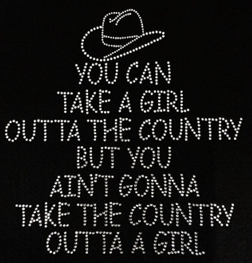Rhinestone You Can Take The Girl Out Of The Country But You Cant Take The Country Out of the Girl/JUNIOR FIT LG & XL ONLY