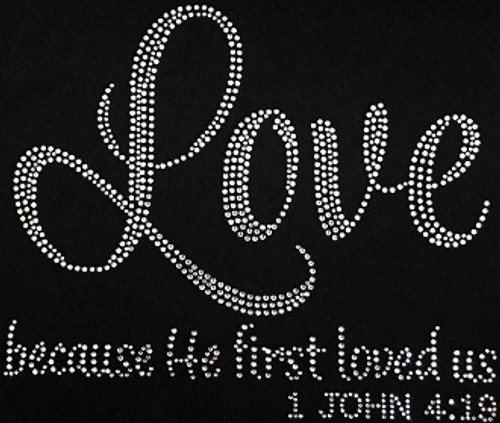 Rhinestone Love Because He First Loved Us 1 John 4:19