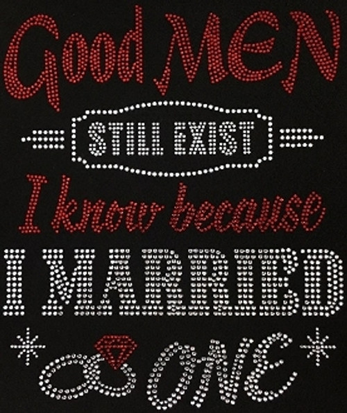 Rhinestone Good men Still Exist I know I Married One with ring