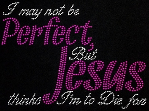 Rhinestone I May Not Be Perfect but Jesus Thinks I am to Die For