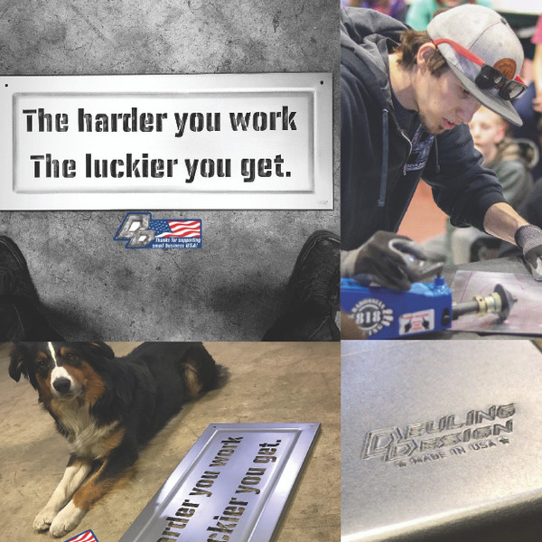 The harder you work the luckier you get sign Deuling Design