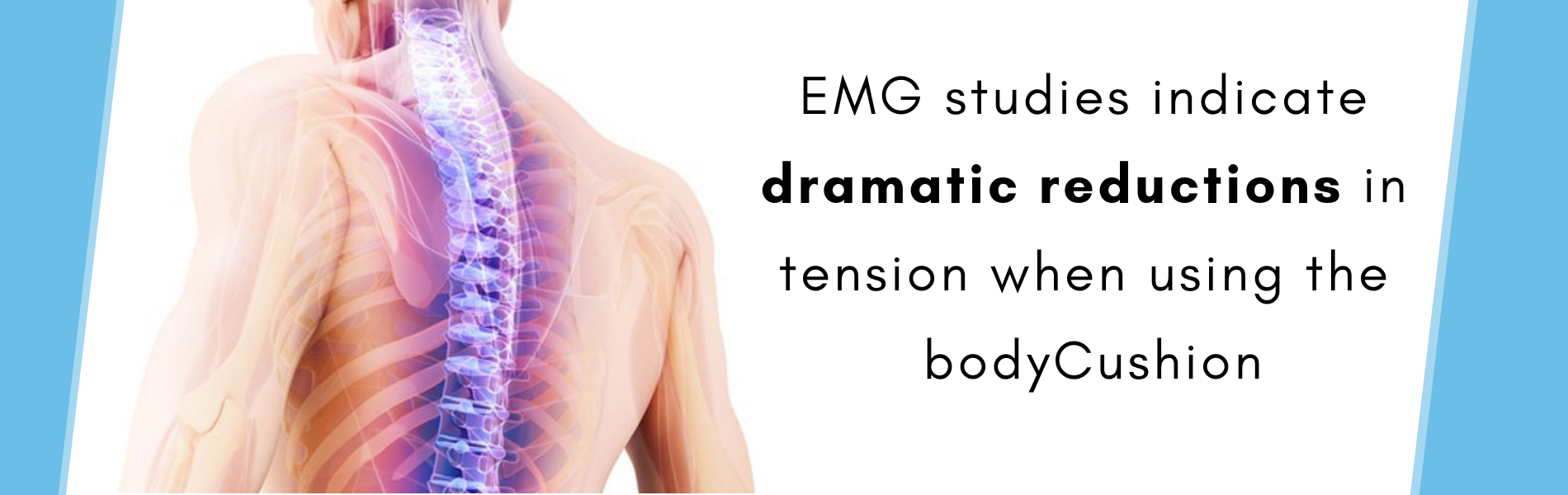 EMG studies indicate dramatic reductions in tension when using the boduCushion