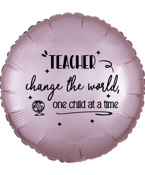 [Happy Teacher's Day] Teacher Change the world, One Child at a Time Foil Balloon (18inch)