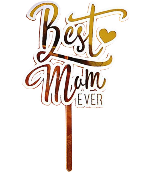 [You're Amazing] Best Mom Ever Cake Topper - Gold with White Trim