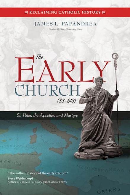 The Early Church (33–313): St. Peter, the Apostles, and Martyrs  | Paperback