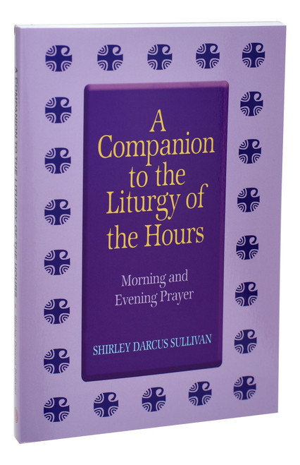 Companion To The Liturgy Of The Hours: Morning And Evening Prayer