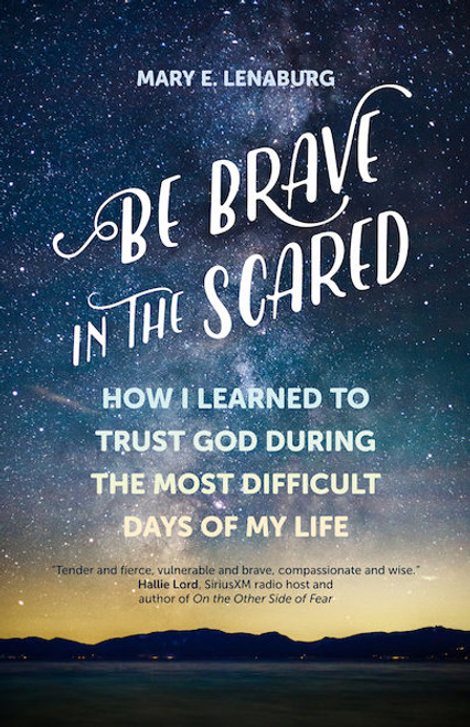 Be Brave in the Scared: How I Learned to Trust God during the Most Difficult Days of My Life | Paperback
