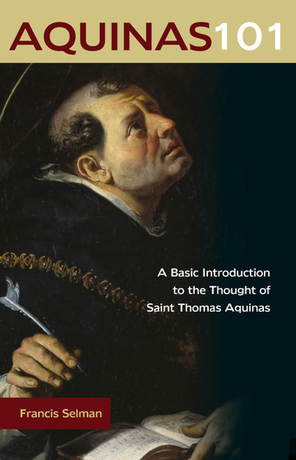 Aquinas 101: A Basic Introduction to the Thought of Saint Thomas Aquinas  | Paperback