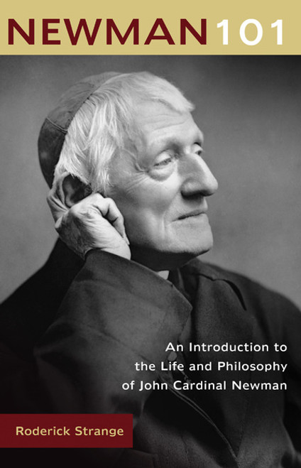 Newman 101: An Introduction to the Life and Philosophy of John Cardinal Newman  | Paperback