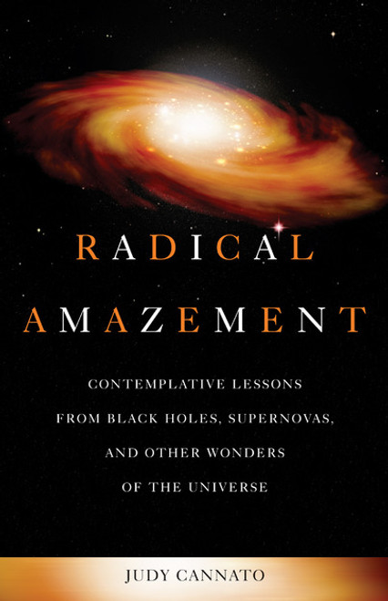 Radical Amazement: Contemplative Lessons from Black Holes, Supernovas, and Other Wonders of the Universe | Paperback