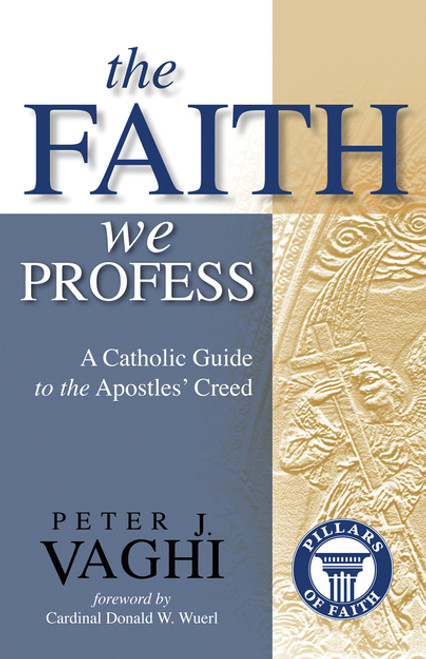 The Faith We Profess: A Catholic Guide to the Apostles' Creed | Paperback