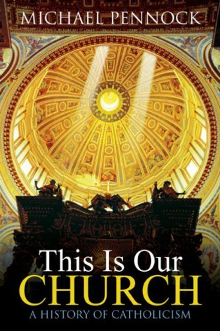 This Is Our Church: A History of Catholicism | Paperback