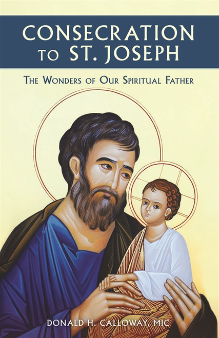 Consecration to St. Joseph: The Wonders of Our Spiritual Father | Paperback
