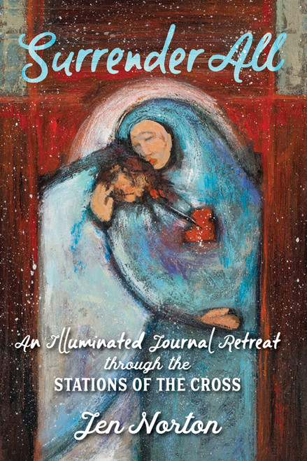 Surrender All: An Illuminated Journal Retreat through the Stations of the Cross | Paperback