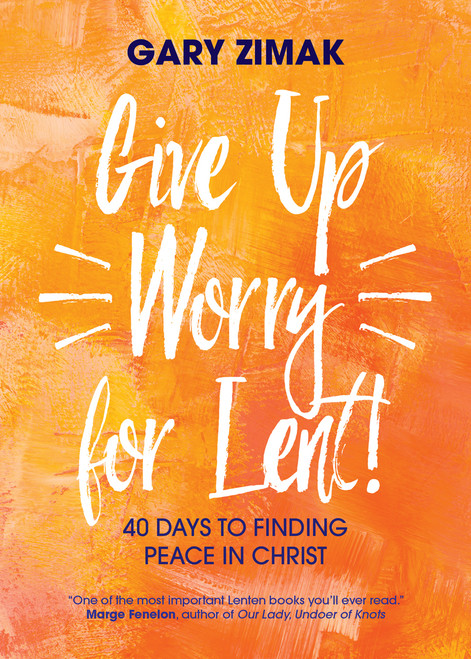 Give Up Worry for Lent!: 40 Days to Finding Peace in Christ | Paperback