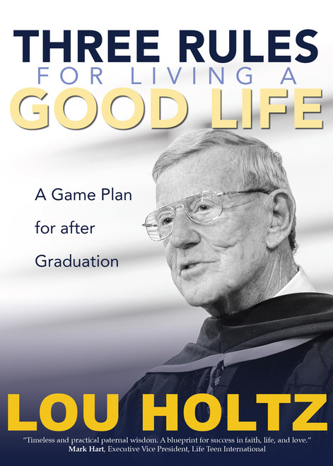 Three Rules for Living a Good Life: A Game Plan for after Graduation - Lou Holtz | Hardcover