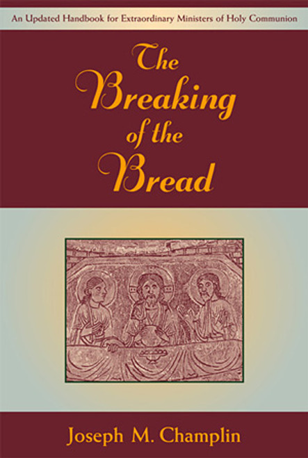 The Breaking of the Bread: An Updated Handbook for Extraordinary Ministers of Holy Communion