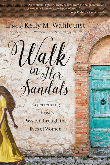 Walk in Her Sandals: Experiencing Christ's Passion through the Eyes of Women | Paperback