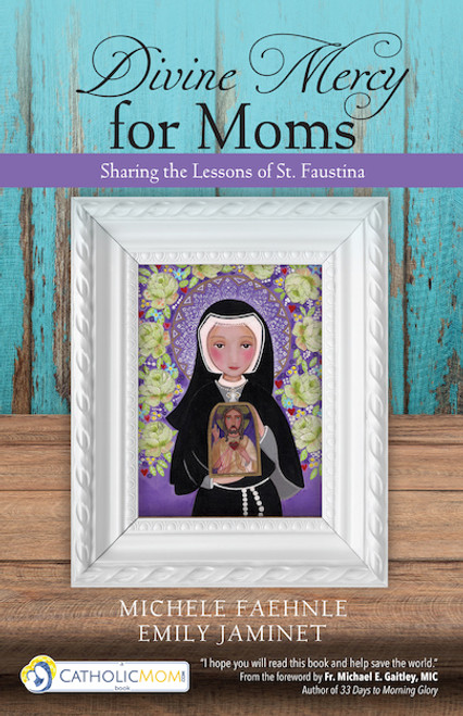 Divine Mercy for Moms: Sharing the Lessons of St. Faustina | Paperback