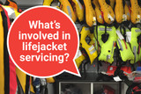 Lifejacket servicing – what's involved?