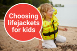 Buying a lifejacket for a baby or child? Know what's important – download our useful guide.