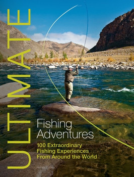 Ultimate Fishing Adventures Henry Gilbey