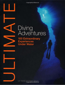 Ultimate Diving Adventures: 100 Extraordinary Experiences Under Water (Ultimate Adventures) by Karen Gargani