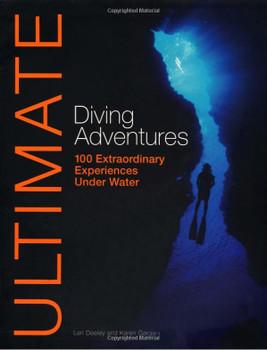 Ultimate Diving Adventures: 100 Extraordinary Experiences Under Water (Ultimate Adventures) by Karen Gargani