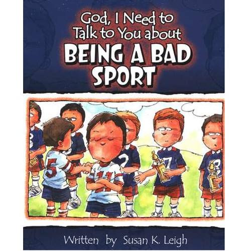 Sách Chúa Ôi, Con Cần Nói Chuyện Với Ngài Về Việc Trở Thành Người Đồng Đội Tệ - God, I Need To Talk To You About Being A Bad Sport - Tiếng Anh - SA-562340