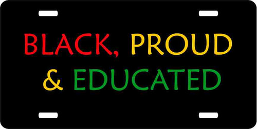 Black, Proud and Educated-Color License Plate