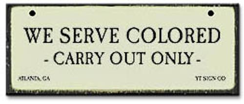 We Serve Colored-Segregation Civil Rights Sign