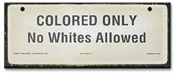 No Whites Allowed-Segregation Civil Rights Sign