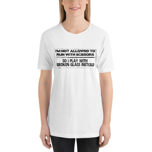 I'm Not Allowed To Run With Scissors, So I Play With Broken Glass Instead Tee - Women's