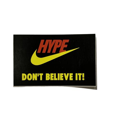 HYPE, DON'T BELIEVE... STICKER