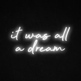 It Was All a Dream LED Neon Sign