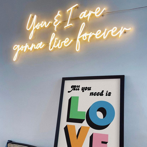 You and I Are Gonna Live Forever Neon Sign, Warm White