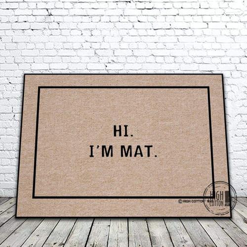 HI. I'M MAT DOORMAT