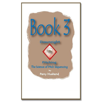 Downright Filthy Pitching Book 3 - The Science of Pitch Sequencing
