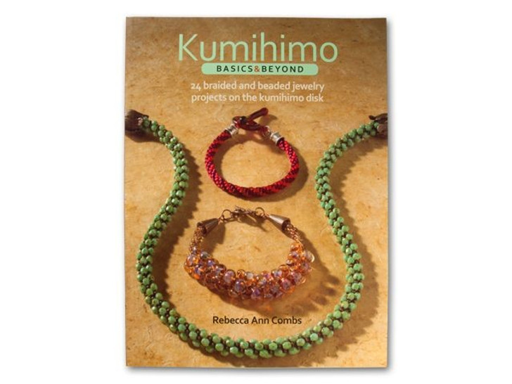 Kumihimo Basics and Beyond by Rebecca Ann Combs