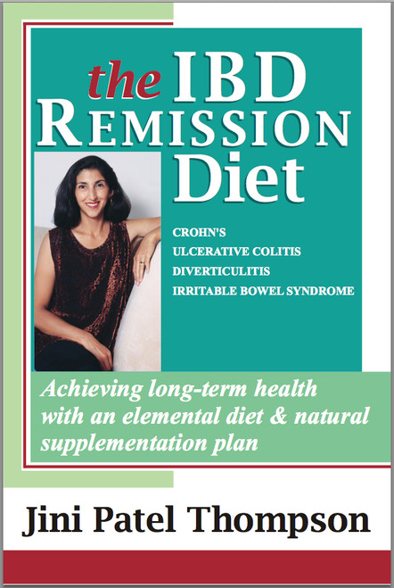 THE IBD REMISSION DIET: Achieving Long-Term Health With An Elemental Diet & Natural Supplementation Plan (eBook) - by Jini Patel Thompson