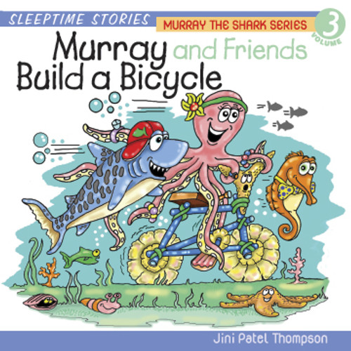 Murray The Shark Series Vol. 3: Murray & Friends Build a Bicycle (MP3 Audio File) - by Jini Patel Thompson