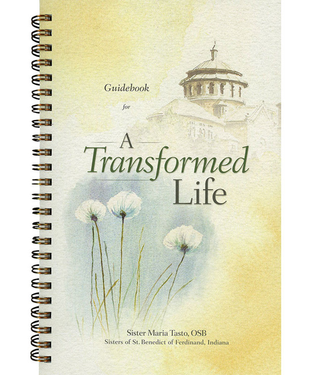 A Transformed Life Guidebook (by Sister Maria Tasto, OSB)