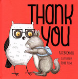 Thank You  Written by Kate Bucknell Illustrated by Renee Treml