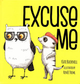 Manners Series ~ Excuse Me Written by Kate Bucknell Illustrated by Renee Treml